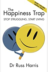 The Happiness Trap: Stop Struggling, Start Living (English Edition) Kindle Ausgabe
