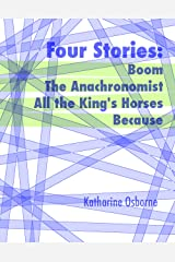 Four Stories: Boom, The Anachronomist, All the King's Horses, and Because Kindle Edition