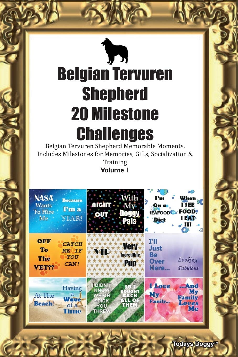 Belgian Tervuren Shepherd 20 Milestone Challenges Belgian Tervuren Shepherd Memorable Moments.Includes Milestones for Memories, Gifts, Socialization & Training Volume 1