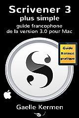 Scrivener 3 plus simple: guide francophone de la version 3.0 pour Mac (Collection Pratique Guide Kermen t. 7) Format Kindle