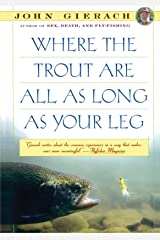 Where the Trout Are All as Long as Your Leg (John Gierach's Fly-fishing Library) Paperback