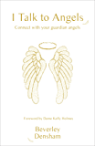 I Talk to Angels: Connect with your Guardian Angels