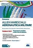 Concorso allievi marescialli Aeronautica Militare. Teoria e test per la preparazione a tutte le fasi di selezione