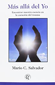 Más allá del yo. Encontrar nuestra esencia en la curación del trauma