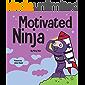Motivated Ninja: A Social, Emotional Learning Book for Kids About Motivation (Ninja Life Hacks 55)