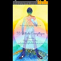 33 Rituels Energétiques: Faire vibrer Corps, Cœur & Âme vers la version la plus élevée de soi-m'aime (Rituels essentiels t. 1)