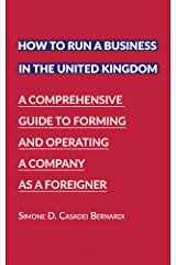 How to run a business in the United Kingdom: A comprehensive guide to forming and operating a company as a foreigner Kindle Edition