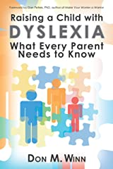 Raising a Child with Dyslexia: What Every Parent Needs to Know Kindle Edition