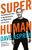 Super Human : The Bulletproof Plan to Age Backward and Maybe Even Live Forever