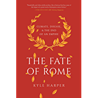 The Fate of Rome: Climate, Disease, and the End of an Empire (The Princeton History of the Ancient World Book 2…