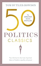 50 Politics Classics: Your shortcut to the most important ideas on freedom, equality, and power (50 Classics) (English Edition)