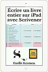 Écrire un livre entier sur iPad avec Scrivener (Guide Pratique Kermen t. 11) Format Kindle
