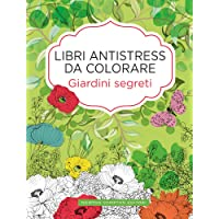 Giardini segreti. Libri antistress da colorare