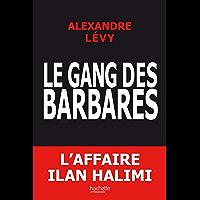 Le gang des barbares : chronique d'un fiasco policier (Essais et Documents)