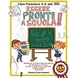 Libro Prescolare 3-6 anni XXL: Essere Pronti a Scuola!: Quaderno di Attività e Giochi da Colorare per Imparare a Tracciare, S