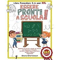 Libro Prescolare 3-6 anni XXL: Essere Pronti a Scuola!: Quaderno di Attività e Giochi da Colorare per Imparare a…