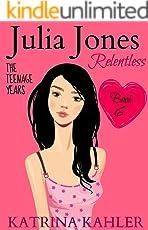 JULIA JONES - The Teenage Years - Book 6: RELENTLESS - A book for teenage girls (JULIA JONES The Teenage Years)