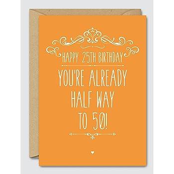 Happy 25th Birthday Youre Already Half Way To 50