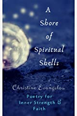 A Shore of Spiritual Shells: Poetry For Inner Strength And Faith Kindle Edition