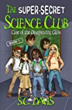 The Super-Secret Science Club: Case of the Disappearing Glass: Volume 1