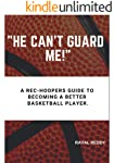"""""""He Can't Guard Me!"""": A rec-hooper's guide to becoming a better basketball player."""