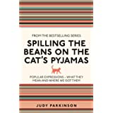 Spilling the Beans on the Cat's Pyjamas: Popular Expressions - What They Mean and Where We Got Them (I Used to Know That…