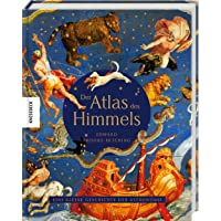 Der Atlas des Himmels: Eine kleine Geschichte der Astronomie. Die großartigsten Karten, Mythen und Entdeckungen des…