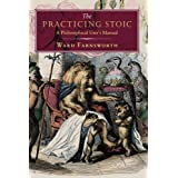 The Practicing Stoic: A Philosophical User's Manual (English Edition)