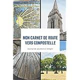 Mon carnet de route vers compostelle: Livret de voyage à remplir pour garder des souvenirs de votre aventure | Carnet Saint j