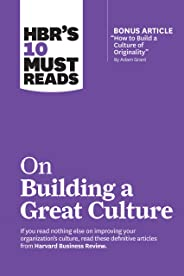 HBR's 10 Must Reads on Building a Great Culture (with bonus article
