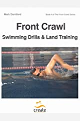 Front Crawl Swimming Drills & Land Training (The Front Crawl Series Book 4) Kindle Edition