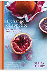 A Change of Appetite: where delicious meets healthy Hardcover