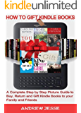 HOW TO GIFT KINDLE BOOKS: A Complete Step by Step Picture Guide to Buy, Return and Gift Kindle Books to your Family and Friends.