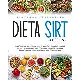 Dieta Sirt: 3 Libri in 1: Raggiungi e Mantieni il Tuo Peso Ideale con 280 Ricette in un Piano Alimentare Gourmet. La Guida It