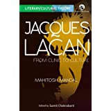 Jacques Lacan: From Clinic to Culture (Literary/Cultural Theory)