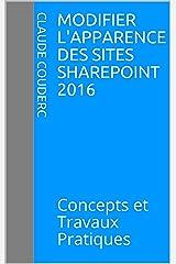 Modifier l'apparence des sites SharePoint 2016: Concepts et Travaux Pratiques Format Kindle