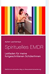 Spirituelles EMDR: Leitfaden für meine fortgeschrittenen Schüler/innen (Ayleen Lyschamaya - neues Bewusstsein 2) Kindle Ausgabe