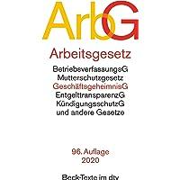 Arbeitsgesetze ArbG: mit den wichtigsten Bestimmungen zum Arbeitsverhältnis, Kündigungsrecht, Arbeitsschutzrecht, Berufsbildungsrecht, Tarifrecht, ... und Verfahrensrecht (dtv Beck Texte)