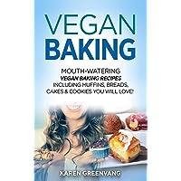 Vegan Baking: Mouth-Watering Vegan Baking Recipes Including Muffins, Breads, Cakes & Cookies You Will Love!: 1 (Vegan…