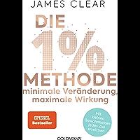 Die 1%-Methode – Minimale Veränderung, maximale Wirkung: Mit kleinen Gewohnheiten jedes Ziel erreichen - Mit Micro…