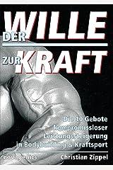 Der Wille zur Kraft: Die 10 Gebote kompromissloser Leistungssteigerung in Bodybuilding & Kraftsport Kindle Ausgabe
