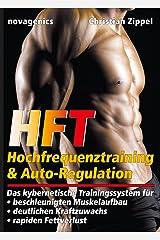 HFT - Hochfrequenztraining & Auto-Regulation: Das kybernetische Trainingssystem für beschleunigten Muskelaufbau, deutlichen Kraftzuwachs, rapiden Fettverlust Kindle Ausgabe