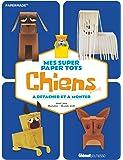 Mes super Paper Toys Chiens: A détacher et à monter