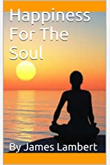 Happiness For The Soul Kindle Edition