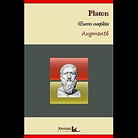 Platon : Oeuvres complètes et annexes (annotées, illustrées): La République, Le Banquet, Apologie de Socrate, Criton…