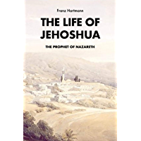 The Life of Jehoshua, the Prophet of Nazareth: An Occult Study and a Key to the Bible Containing the History of an…