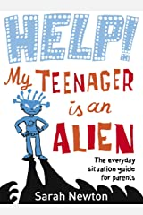 Help! My Teenager is an Alien: The Everyday Situation Guide for Parents Kindle Edition