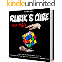 Rubik's cube for Kids: Discover How to Solve the Rubik's Cube in Easy Way by this Fun book! 7 Easy step illustrated with…