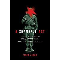 A Shameful Act: The Armenian Genocide and the Question of Turkish Responsibility (English Edition)