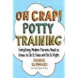 Oh Crap! Potty Training: Everything Modern Parents Need to Know to Do It Once and Do It Right by Jamie Glowacki: 1